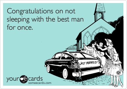 Congratulations on notsleeping with the best manfor once.