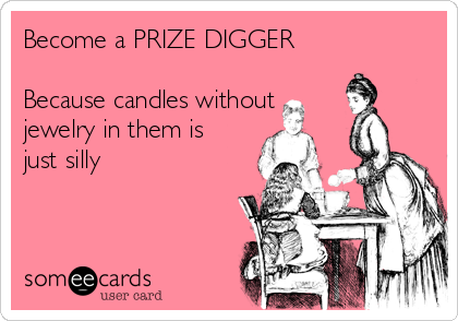 Become a PRIZE DIGGER  Because candles without jewelry in them is just silly