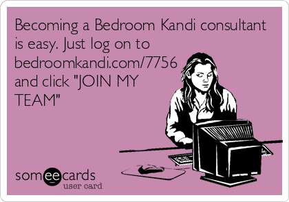 """Becoming a Bedroom Kandi consultant is easy. Just log on to bedroomkandi.com/7756 and click """"JOIN MY TEAM"""""""