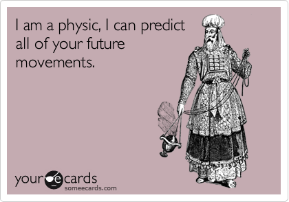 I am a physic, I can predict