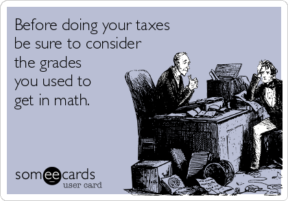 Before doing your taxes be sure to consider the grades you used to get in math.