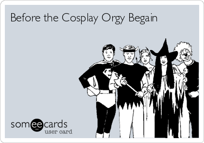 Before the Cosplay Orgy Begain