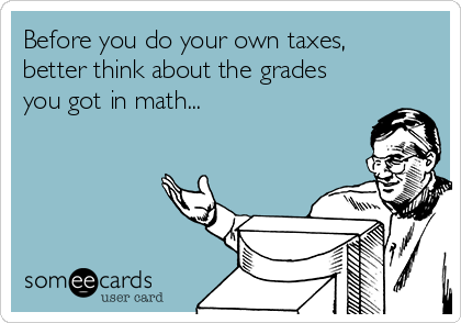 Before you do your own taxes, better think about the grades  you got in math...