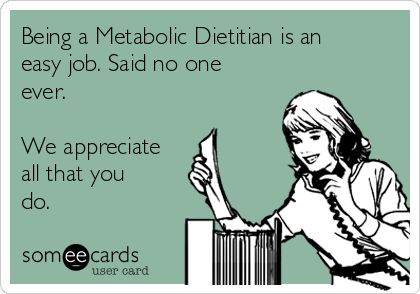 Being A Metabolic Dietitian Is An Easy Job Said No One Ever We