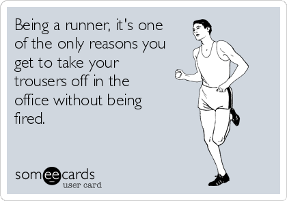 Being a runner, it's one of the only reasons you get to take your trousers off in the office without being fired.