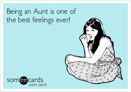 Being an Aunt is one of the best feelings ever!