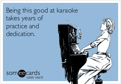 Being this good at karaoke takes years of practice and  dedication.