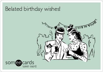 Belated birthday wishes!