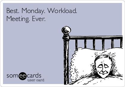 Best. Monday. Workload. Meeting. Ever.