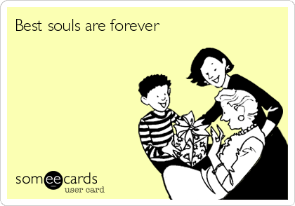 Best souls are forever