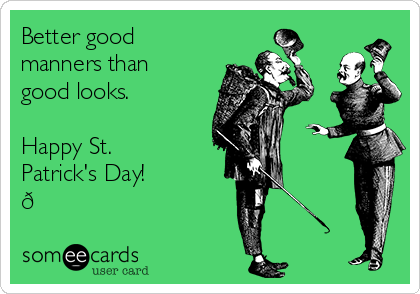 Better good manners than good looks. ☘️  Happy St. Patrick's Day!  ?