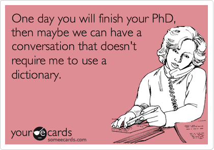 One day you will finish your PhD,