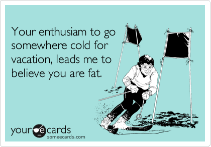 Your enthusiam to go
