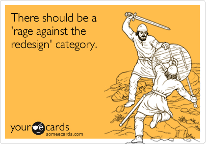 There should be a 'rage against the redesign' category.