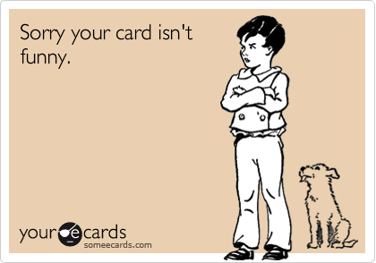 Sorry your card isn't