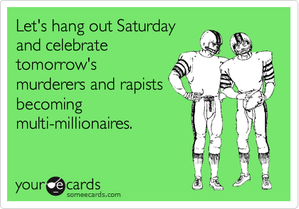 Let's hang out Saturdayand celebratetomorrow'smurderers and rapistsbecomingmulti-millionaires.
