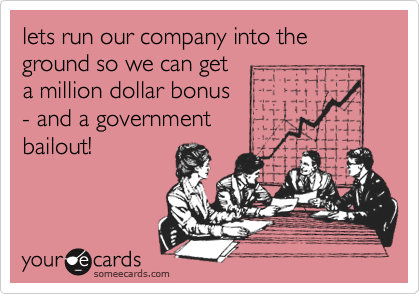 lets run our company into the ground so we can get