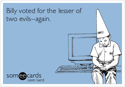 Billy voted for the lesser of two evils--again.
