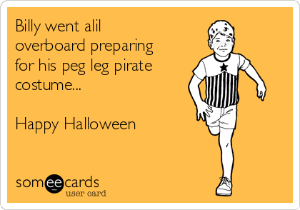 Billy went alil overboard preparing for his peg leg pirate costume...  Happy Halloween
