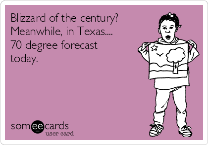 Blizzard of the century? Meanwhile, in Texas.... 70 degree forecast today.