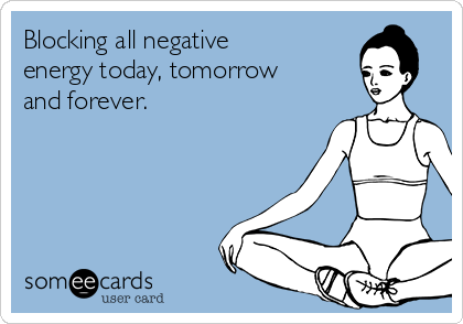 Blocking all negative energy today, tomorrow and forever.
