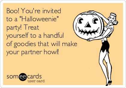 "Boo! You're invited to a ""Halloweenie"" party! Treat yourself to a handful of goodies that will make your partner howl!"