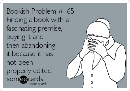 Bookish Problem #165 Finding a book with a  fascinating premise, buying it and then abandoning it because it has not been properly edited.