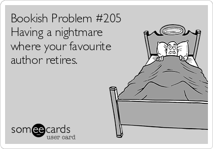 Bookish Problem #205 Having a nightmare  where your favourite author retires.