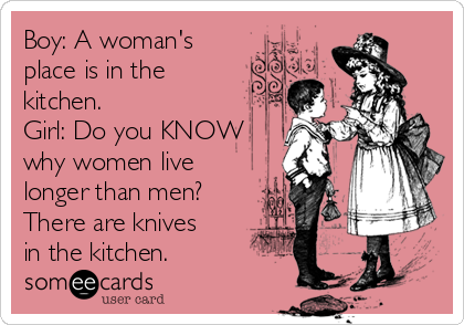 Boy A Womans Place Is In The Kitchen Girl Do You KNOW Why