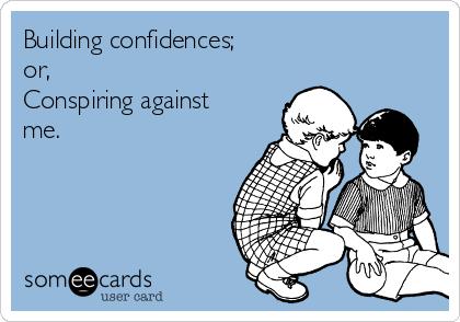 Building confidences; or, Conspiring against me.