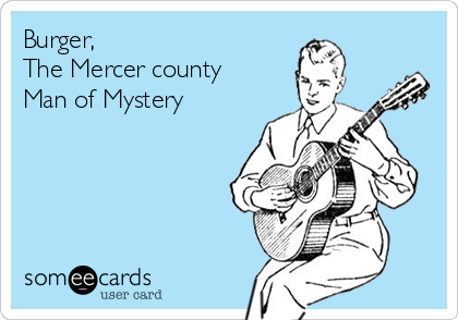 Burger, The Mercer county Man of Mystery