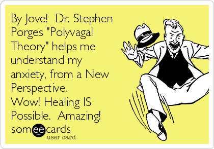 """By Jove!  Dr. Stephen Porges """"Polyvagal Theory"""" helps me understand my anxiety, from a New Perspective. Wow! Healing IS Possible.  Amazing!"""