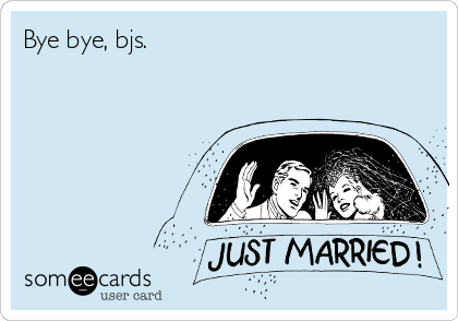 Bye bye, bjs.