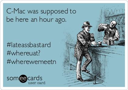 C-Mac was supposed to be here an hour ago.   #lateassbastard #whereuat? #wherewemeetn