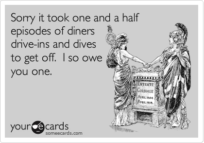 Sorry it took one and a half