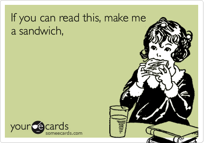 If you can read this, make mea sandwich,