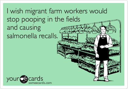 I wish migrant farm workers would stop pooping in the fields