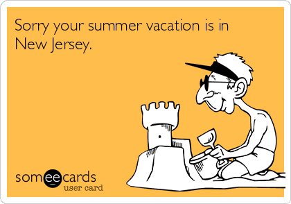 Sorry your summer vacation is in  New Jersey.