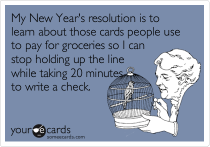 My new years resolution is to learn about those cards people use my new years resolution is to learn about those cards people use to pay for groceries ccuart Choice Image