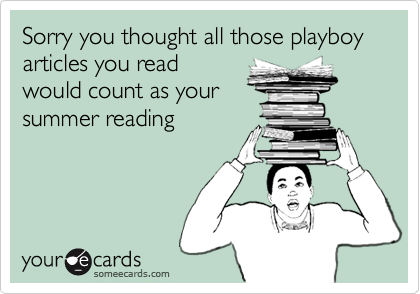 Sorry you thought all those playboy articles you read would count as your summer reading