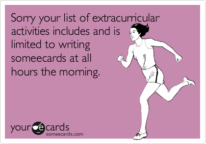 Sorry your list of extracurricular activities includes and is
