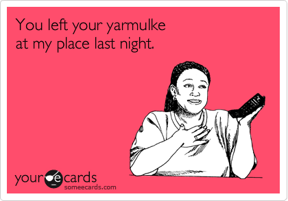 You left your yarmulke