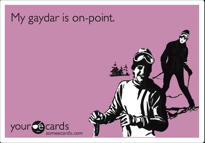 My gaydar is on-point.