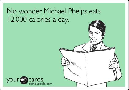 No wonder Michael Phelps eats 12,000 calories a day.