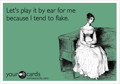 Let's play it by ear for me