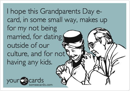 I hope this Grandparents Day e-card, in some small way, makes up for my not being 