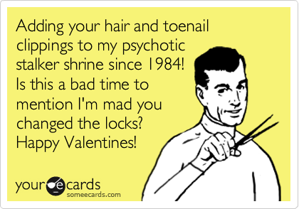 Adding Your Hair And Toenail Clippings To My Psychotic Stalker – Stalker Valentine Card