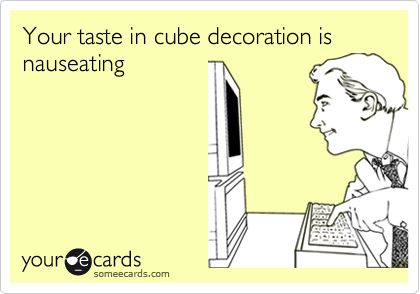 Your taste in cube decoration is nauseating