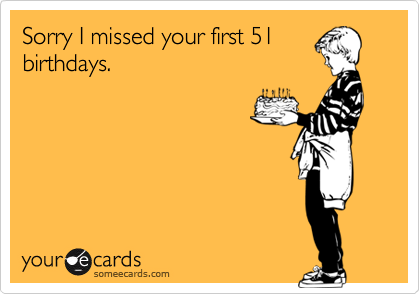 Sorry I missed your first 51