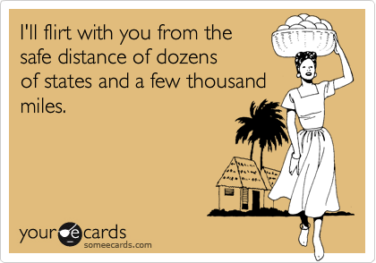 I'll flirt with you from the